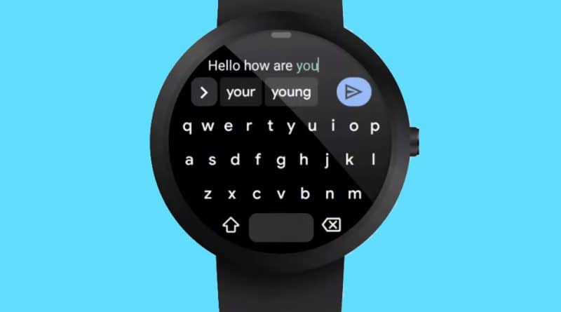 Gboard today is coming to Wear OS, an easier way to message
